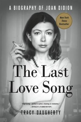 Cover of The Last Love Song: A Biography of Joan Didion by Tray Daughetry